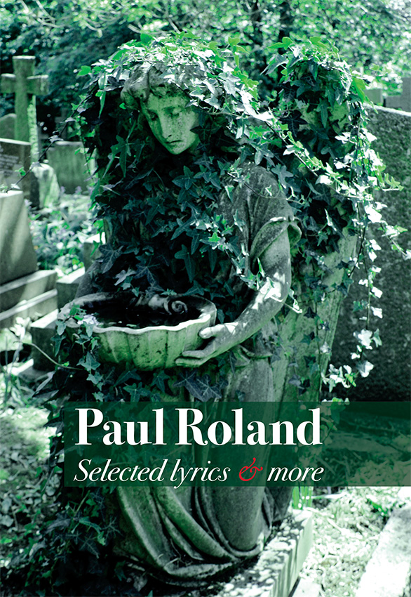 Paul Roland – Selected Lyrics & More  Book 192 pages